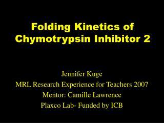 Folding Kinetics of  Chymotrypsin Inhibitor 2