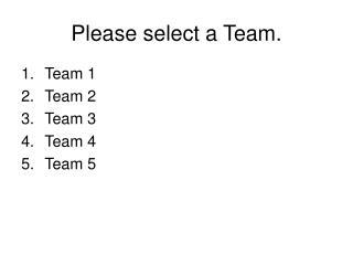 Please select a Team.