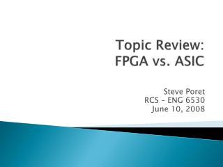 Topic Review: FPGA vs. ASIC