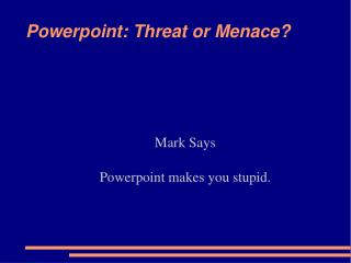 Powerpoint: Threat or Menace?