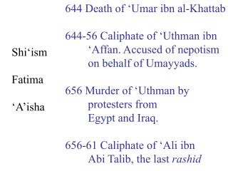 644 Death of  ' Umar ibn al-Khattab 644-56 Caliphate of  ' Uthman ibn ' Affan. Accused of nepotism