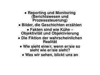 ●  Reporting und Monitoring (Berichtswesen und Prozesssteuerung)