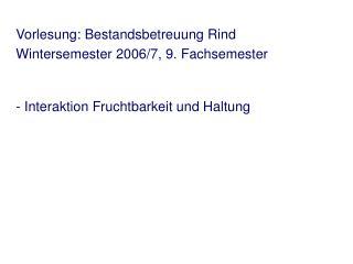 Vorlesung: Bestandsbetreuung Rind Wintersemester 2006/7, 9. Fachsemester