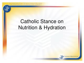 Catholic Stance on  Nutrition  Hydration