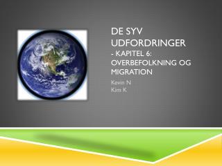 DE SYV UDFORDRINGER - Kapitel 6: Overbefolkning og migration