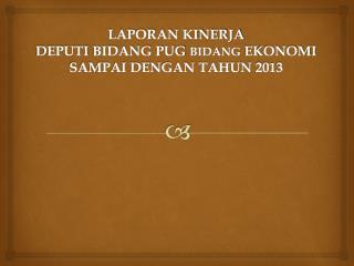 KINERJA DEPUTI BIDANG PUG BIDANG EKONOMI s.d TAHUN 2013