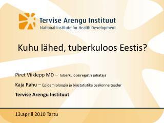 Kuhu lähed, tuberkuloos Eestis? Piret Viiklepp MD –  Tuberkuloosiregistri juhataja