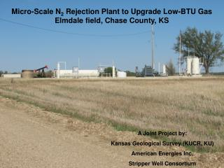 Micro-Scale N 2  Rejection Plant to Upgrade Low-BTU Gas Elmdale field, Chase County, KS