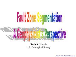 Fault Zone Segmentation A Geophysicist's Perspective