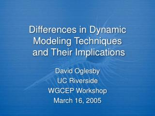 Differences in Dynamic Modeling Techniques  and Their Implications