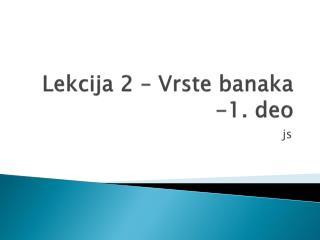 Lekcija 2 � Vrste banaka -1. deo