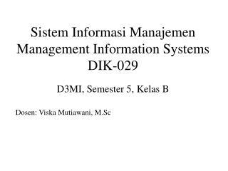 Sistem Informasi Manajemen Management Information Systems DIK-029 D3MI, Semester 5, Kelas B