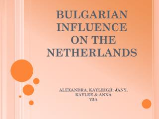 BULGARIAN INFLUENCE  ON THE NETHERLANDS