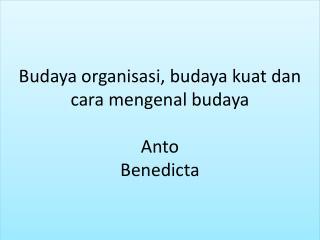 Budaya organisasi ,  budaya kuat dan cara mengenal budaya Anto Benedicta
