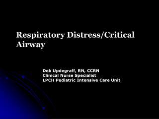 Respiratory Distress/Critical  Airway