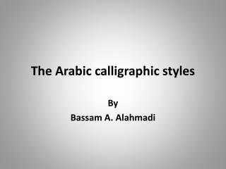 The Arabic calligraphic styles