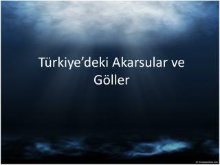 Türkiye'deki Akarsular ve Göller