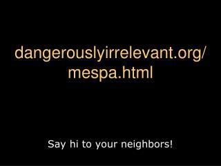 dangerouslyirrelevant/ mespa.html