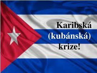 Karibská        (kubánská)  krize!