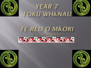 year 7  toku wh Ā nau Te  Reo o M ā ori 2.  Taku Wh ānau