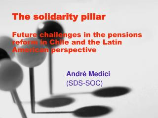 The solidarity pillar   Future challenges in the pensions reform in Chile and the Latin American perspective