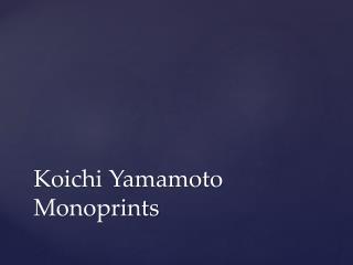 Koichi Yamamoto Monoprints