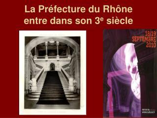 La Préfecture du Rhône entre dans son 3 e  siècle