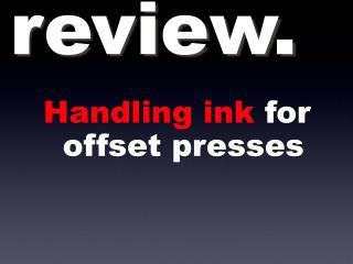 Handling ink  for offset presses