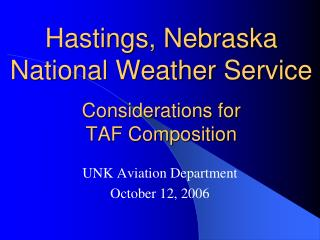 Hastings, Nebraska National Weather Service  Considerations for  TAF Composition