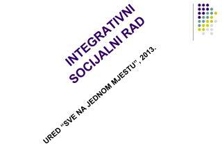 INTEGRATIVNI SOCIJALNI RAD
