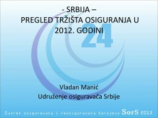 - SRBIJA –   PREGLED TRŽIŠTA OSIGURANJA U 2012. GODINI