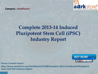 Complete 2013-14 Induced Pluripotent Stem Cell (iPSC) Indust