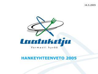 HANKEYHTEENVETO 2005