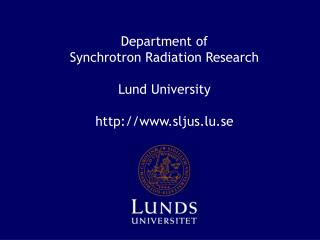 Department of Synchrotron Radiation Research Lund University sljus.lu.se