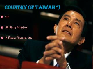 Country of Taiwan *)