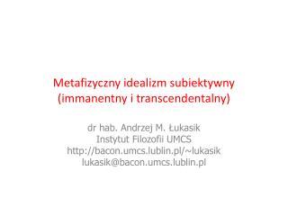 Metafizyczny idealizm subiektywny (immanentny i transcendentalny)