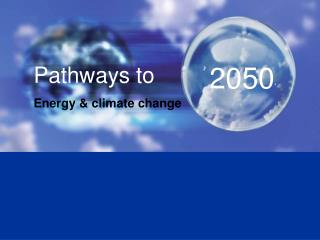 Pathways to     		 Energy & climate change