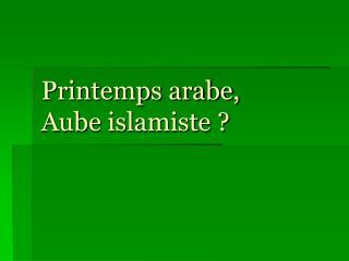 Printemps arabe,  Aube islamiste ?