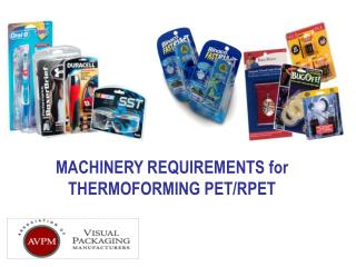 MACHINERY REQUIREMENTS for THERMOFORMING PET/RPET