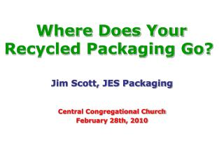 Jim Scott, JES Packaging Central Congregational Church February 28th, 2010