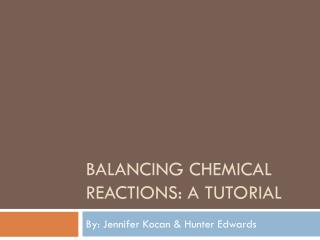 Balancing chemical reactions: A tutorial