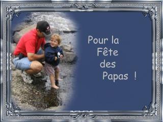 Pour la       F te        des         Papas