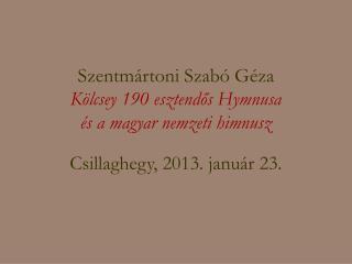 Szentmártoni Szabó Géza Kölcsey 190 esztendős Hymnusa  és amagyar nemzeti himnusz
