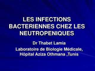 LES INFECTIONS BACTERIENNES CHEZ LES NEUTROPENIQUES