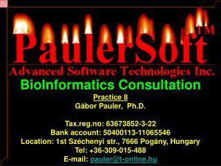 BioInformatics Consultation Practice 8 G� bor Pauler ,  Ph.D. Tax.reg.no: 63673852-3-22