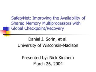Daniel J. Sorin, et al. University of Wisconsin-Madison Presented by: Nick Kirchem March 26, 2004