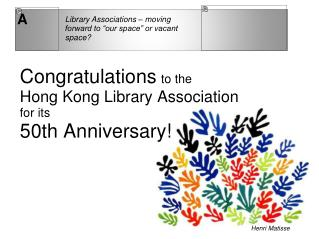 Congratulations to the  Hong Kong Library Association  for its  50th Anniversary!