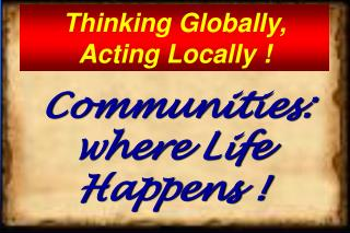 Communities: where Life Happens !