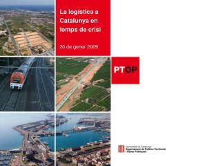 La log�stica a Catalunya en temps de crisi 20 de gener 2009