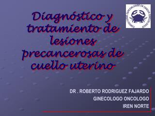 Diagnóstico y tratamiento de lesiones precancerosas de cuello uterino